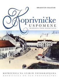 Koprivničke uspomene - Koprivnica na starim fotografijama