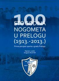 100 godina nogometa u Prelogu (1913. - 2013.)