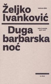 Duga barbarska noć. Izbor iz poezije 1978-2018 (meki povez)