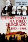 Ljubav Božja na djelu u Legradu 1893. - 1960.