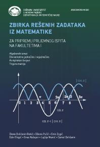 Zbirka rešenih zadataka iz matematike : Za pripremu prijemnog ispita na fakultetima I