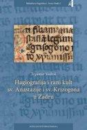 Hagiografija i rani kult Svete Anastazije i Svetog Krizogona u Zadru