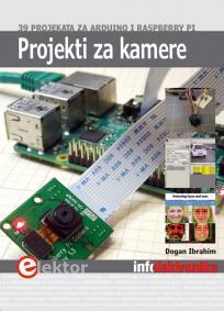 Projekti za kamere: 39 projekata za Arduino i Raspberry Pi