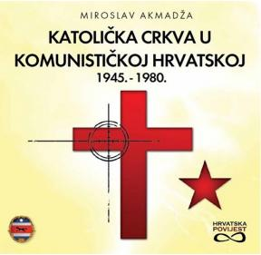 Katolička crkva u komunističkoj Hrvatskoj 1945. - 1980.