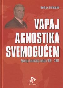 Vapaj agnostika svemogućem: Sjećanja bosanskog doajena 1991.-2001.