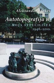 Autotopografija II. - Moja sveučilišta 1946.-2010.