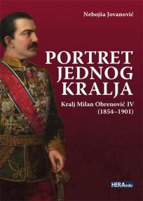 Portret jednog kralja: Kralj Milan Obrenović IV (1854-1901)