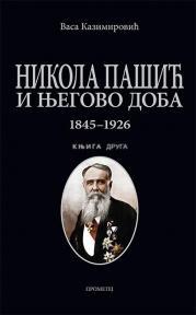 Nikola Pašić i njegovo doba 1845-1926. Knjiga druga