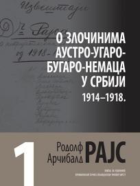 Rodolf Arčibald Rajs 1: O zločinima Austro-Ugaro-Bugaro-Nemaca u Srbiji 1914-1918.