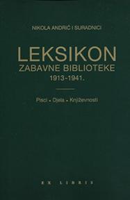 Leksikon Zabavne biblioteke 1913-1941.: Pisci / Djela / Književnosti