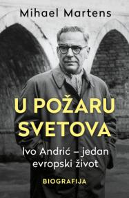 U požaru svetova: Ivo Andrić -  Jedan evropski život