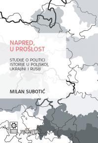 Napred, u prošlost. Studije o politici istorije u Poljskoj, Ukrajini i Rusiji