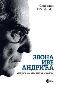 Zvona Ive Andrića: Andrić - Man - Rilke - Kafka