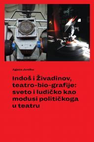 Indoš i Živadinov, teatro-bio-grafije: sveto i ludičko kao modusi političkoga u teatru
