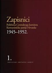 Zapisnici Politbiroa Centralnog komiteta Komunističke partije Hrvatske, 1945-1952, sv. 1