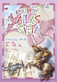 Moj prvi atlas sveta 4: Istorijski atlas: Novi vek, XX i XXI vek