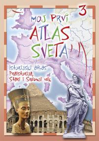 Moj prvi atlas sveta 3: Istorijski atlas: Praistorija, Stari i Srednji vek