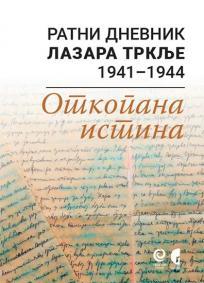 Ratni dnevnik Lazara Trklje 1941-1944: Otkopana istina