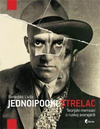 Jednoipooki strelac: Teorijski memoari o ruskom futurizmu