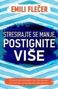 Stresirajte se manje, postignite više
