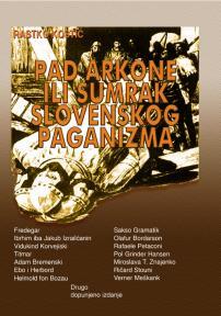 Pad Arkone ili sumrak slovenskog paganizma (tvrdi povez), drugo dopunjeno izdanje