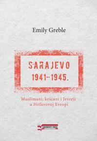 Sarajevo 1941-1945: Muslimani, kršćani i jevreji u Hitlerovoj Evropi
