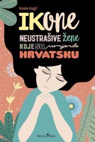 Ikone: Neustrašive žene koje su promijenile Hrvatsku