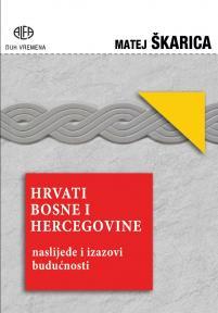 Hrvati Bosne i Hercegovine: Naslijeđe i izazovi budućnosti