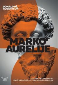 Marko Aurelije: Filozofija stoicizma ili kako da razmišljate kao rimski imperator