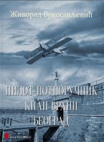 Pilot-potporučnik Knap brani Beograd