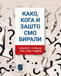 Kako, koga i zašto smo birali: Izbori u Srbiji 1990-2020. godine