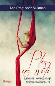 Ples na svili: Elementi i koreografija - priručnik o vazdušnoj svili