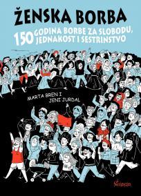 Ženska borba: 150 godina borbe za slobodu, jednakost i sestrinstvo