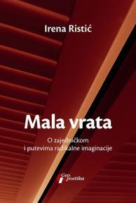 Mala vrata: O zajedničkom i putevima radikalne imaginacije
