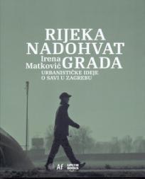 Rijeka nadohvat grada: Urbanističke ideje o Savi u Zagrebu
