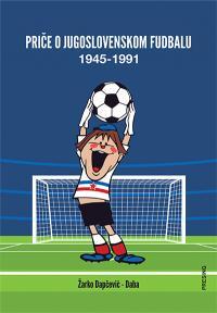 Priče o jugoslovenskom fudbalu 1945-1991